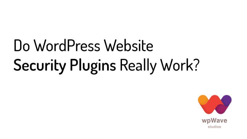 Do WordPress Website Security Plugins Really Work