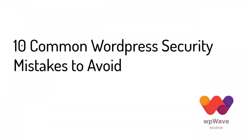 10 Common Wordpress Security Mistakes to Avoid - Banner